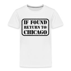 If Found Return To Chicago - Toddler Premium T-Shirt