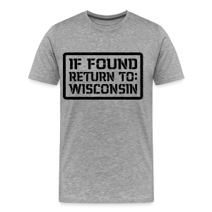 If Found Return To Wisconsin - Men's Premium T-Shirt
