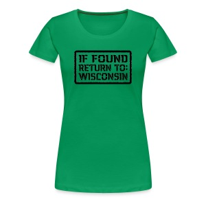 If Found Return To Wisconsin - Women's Premium T-Shirt