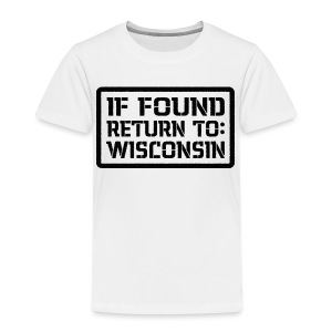 If Found Return To Wisconsin - Toddler Premium T-Shirt