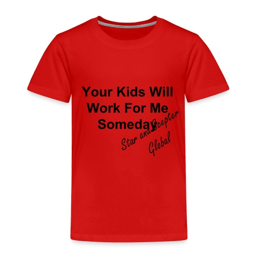 Your Kids Will Work For Me Someday - Toddler Premium T-Shirt