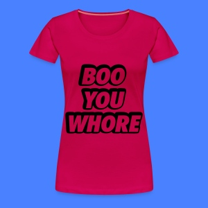 Boo You Whore Women's T-Shirts - Women's Premium T-Shirt
