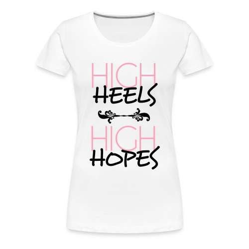 Ladies High Heels High Hopes Tee  - Women's Premium T-Shirt