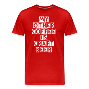 My Other Coffee Is Craft Beer Men's 3XL/4XL T-Shirt - Men's Premium T-Shirt