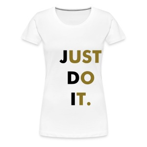 Just Do It - Women's Premium T-Shirt