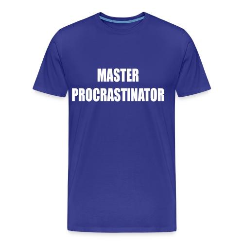 master procrastinator-hurry up and wait - Men's Premium T-Shirt