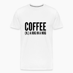 Coffee (N.) A Hug In A Mug