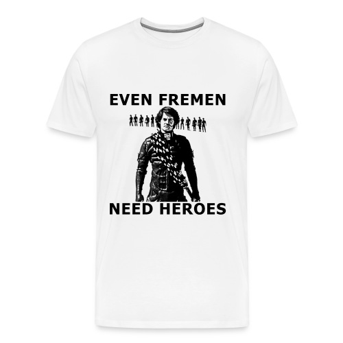 EVEN FREMEN NEED HEROES - Men's Premium T-Shirt