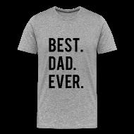 T-Shirts ~ Men's Premium T-Shirt ~ Best Dad Ever T-Shirt