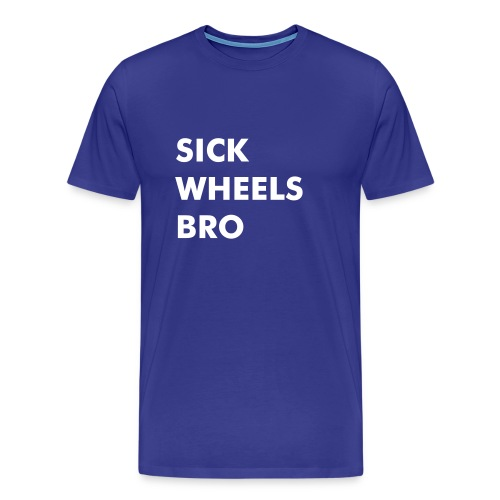 Sick wheels bro - Men's Premium T-Shirt