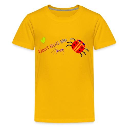 Dont Bug Me Kids T - Kids' Premium T-Shirt