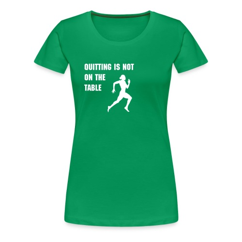 Quitting is not on the table women's t - Women's Premium T-Shirt