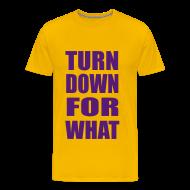 T-Shirts ~ Men's Premium T-Shirt ~ Turn Down For What Heavyweight T Shirt