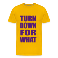 T-Shirts ~ Men's Premium T-Shirt ~ Turn Down For What Heavyweight T Shirt