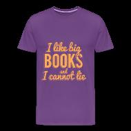 T-Shirts ~ Men's Premium T-Shirt ~ I Like Big Books and I Cannot Lie Shirt