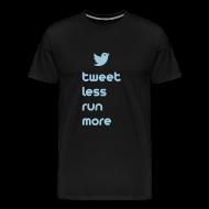 T-Shirts ~ Men's Premium T-Shirt ~ MENS RUNNING T SHIRT - TWEET LESS RUN MORE