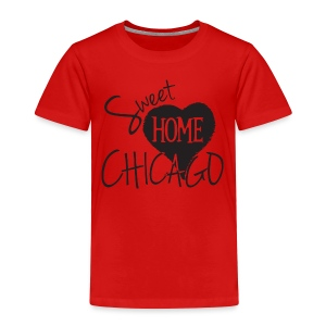 Sweet Home Chicago - Toddler Premium T-Shirt