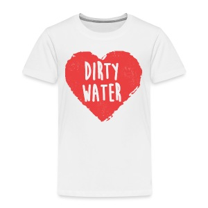 Heart Dirty Water - Toddler Premium T-Shirt
