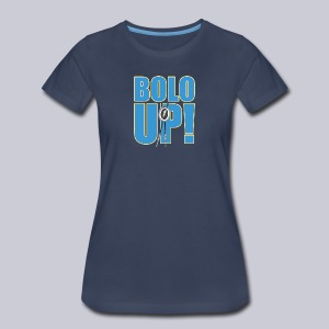 Bolo Up! - Women's Premium T-Shirt