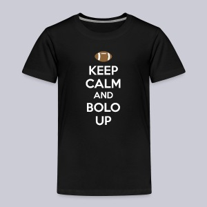 Keep Calm And Bolo Up - Toddler Premium T-Shirt