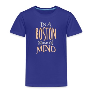 In A Boston State of Mind - Toddler Premium T-Shirt