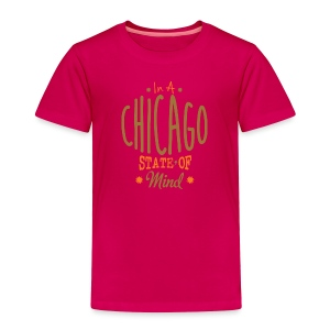 Chicago State Of Mind - Toddler Premium T-Shirt