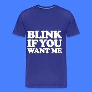 Blink If You Want Me T-Shirts - Men's Premium T-Shirt