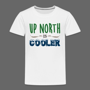 Up North Is Cooler - Toddler Premium T-Shirt