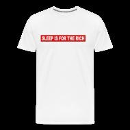 T-Shirts ~ Men's Premium T-Shirt ~ sleep is for the rich t-shirt