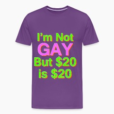 I'm Not Gay, But $20 is $20