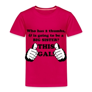 Thumbs Up This GAL! Big SISTER - Toddler Premium T-Shirt