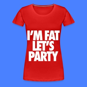 I'm Fat Let's Party Women's T-Shirts - Women's Premium T-Shirt