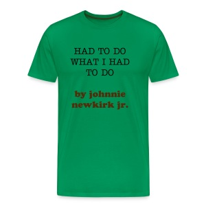 HAD TO DO WHAT I HAD TO DO on itunes j newkirk jr - Men's Premium T-Shirt