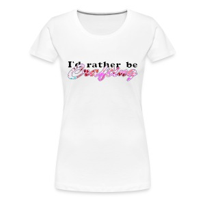 I'D RATHER BE CRAFTING - Women's Premium T-Shirt
