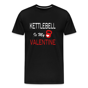 kettlebell is my valentine - funny  T-Shirts - Men's Premium T-Shirt