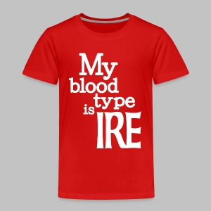 My Blood Type Is Irish - Toddler Premium T-Shirt