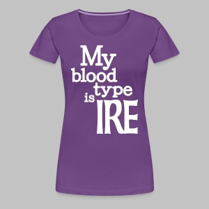 My Blood Type Is Irish - Women's Premium T-Shirt