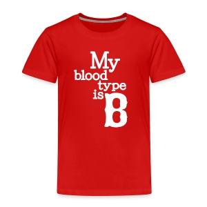 My Blood Type is B - Toddler Premium T-Shirt