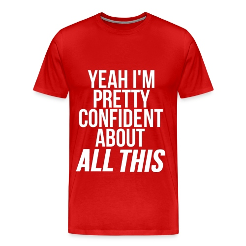 Confident About All This - Men's Premium T-Shirt