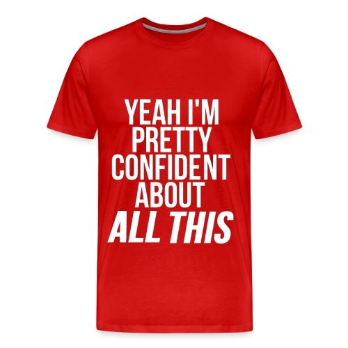 Confident About All This - Men's Premium T-Shirt