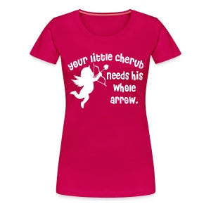 Your Little Cherub Needs His WHOLE Arrow - Women's Premium T-Shirt