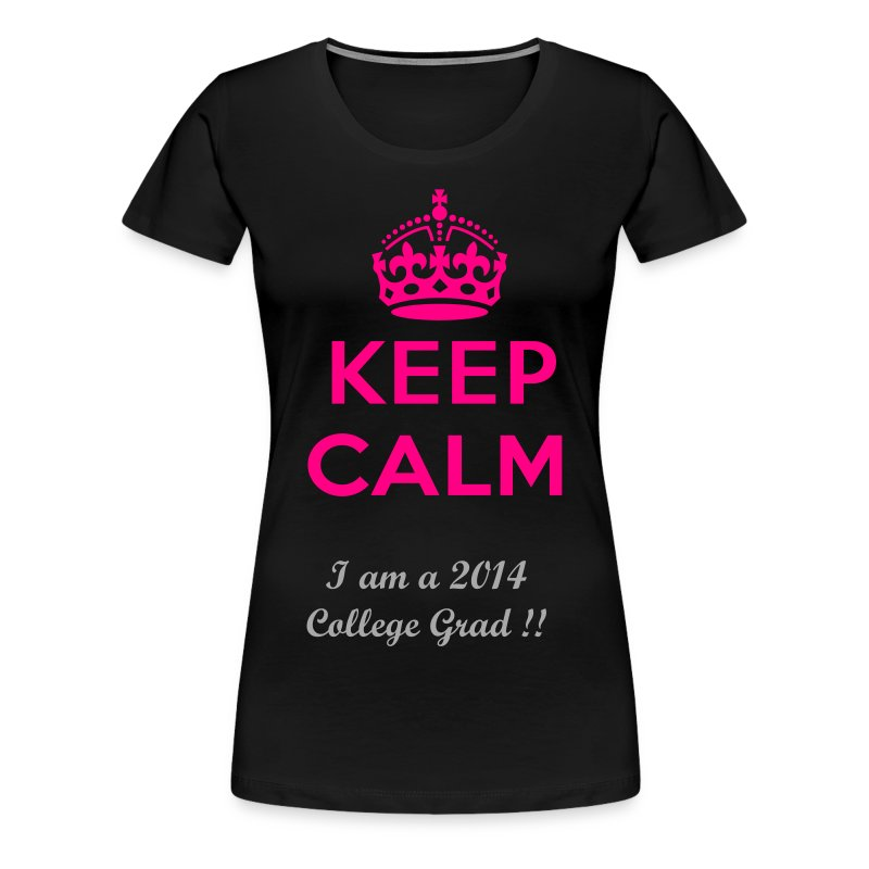 Keep Calm I am a 2014 College grad!  - Women's Premium T-Shirt
