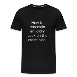 How to entertain an idiot T-Shirt - Men's Premium T-Shirt