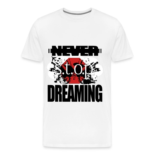NEVER STOP DREAMING MENS - Men's Premium T-Shirt