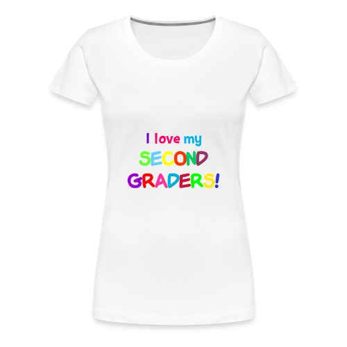 I Love My Second Graders Tee - Women's Premium T-Shirt