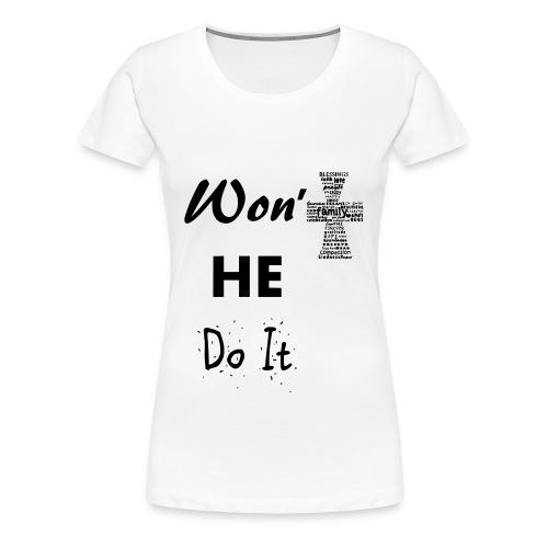 Won't He do it! - Women's Premium T-Shirt