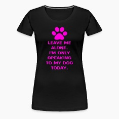 Only Speaking To My Dog Today Womens Fitted Classi