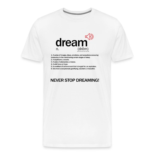Define DREAM -neverstopdreaming Mens - Men's Premium T-Shirt