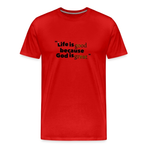 Life is good God is great - Men's Premium T-Shirt