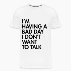 I'm having a bad day I don't want to talk T-Shirts
